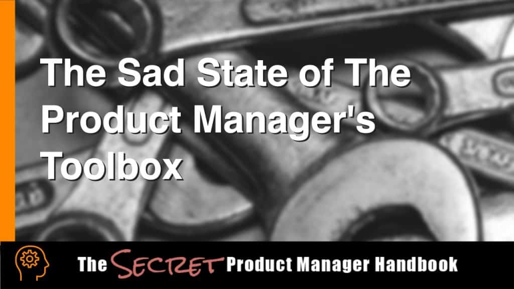 The sad state of the product manager's toolbox