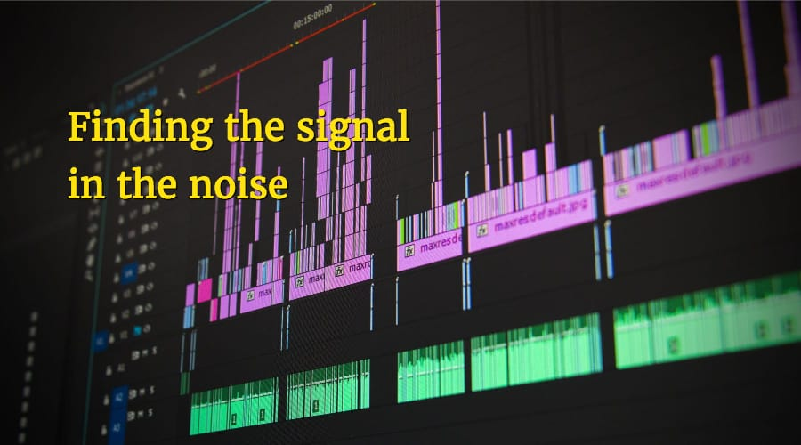 It's very difficult to find the signal - market problems - in the noise - our conversations with customers and prospects.