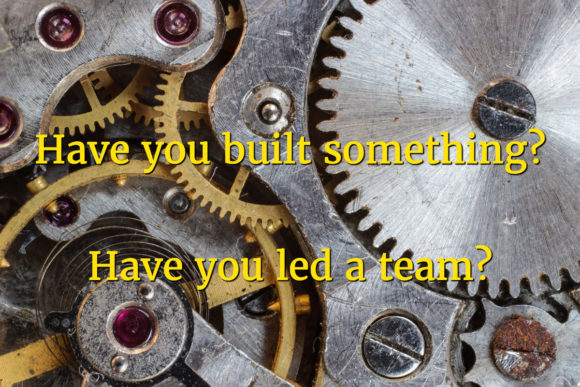 Have you built something? Have you led a team?